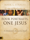 Four Portraits, One Jesus (eBook): A Survey of Jesus and the Gospels